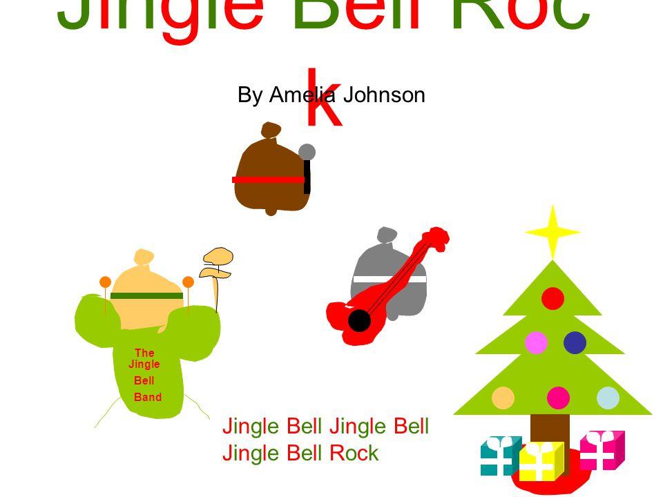 Jingle Bell Roc k By Amelia Johnson The Jingle Bell Band Jingle Bell Jingle Bell Jingle Bell Rock
