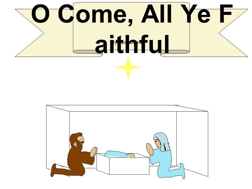 O Come, All Ye F aithful By Jack Easley