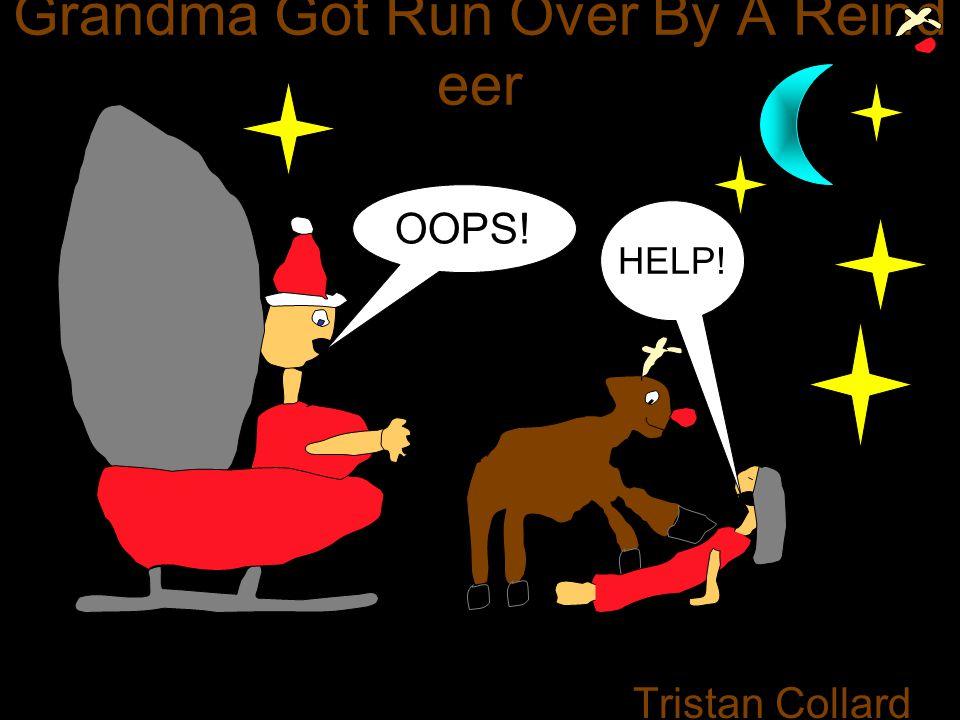 Grandma Got Run Over By A Reind eer Tristan Collard HELP! OOPS!