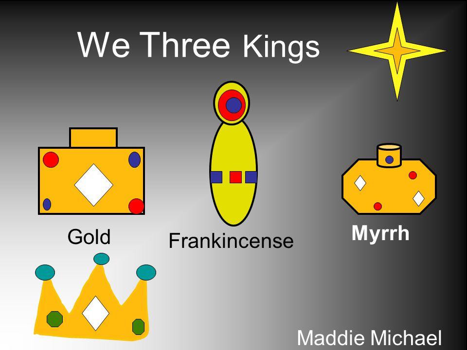 We Three Kings Maddie Michael Gold Frankincense Myrrh