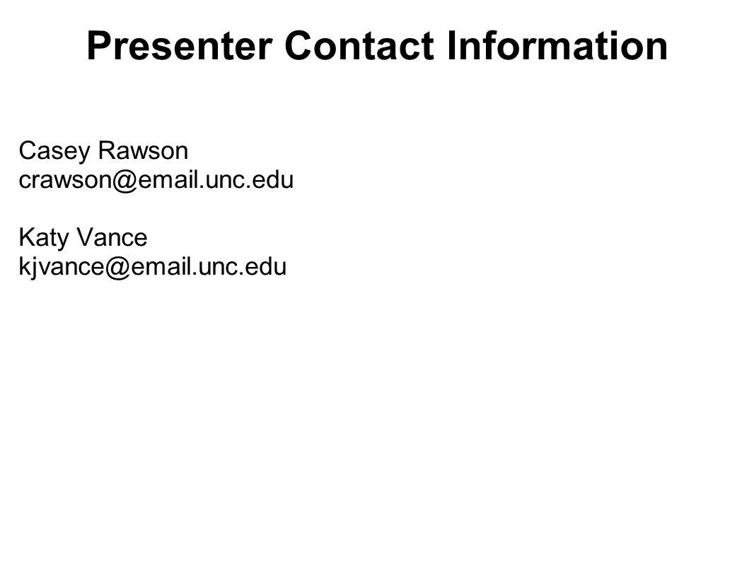 Presenter Contact Information Casey Rawson crawson@email.unc.edu Katy Vance kjvance@email.unc.edu