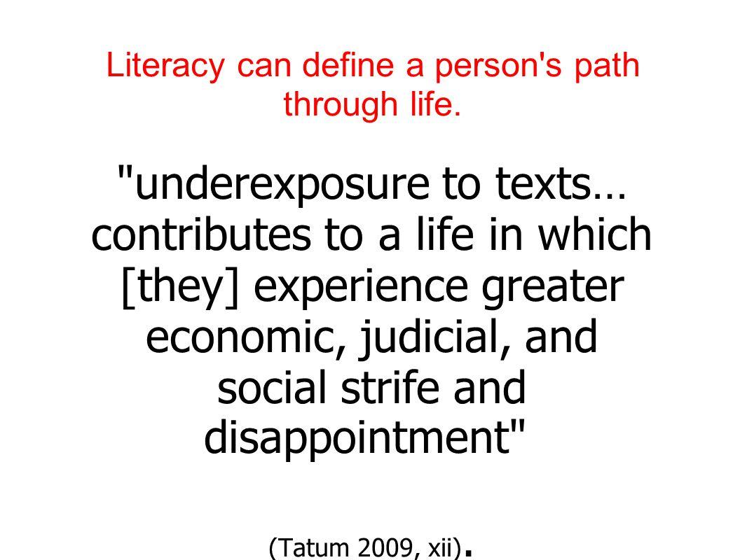 Literacy can define a person s path through life.