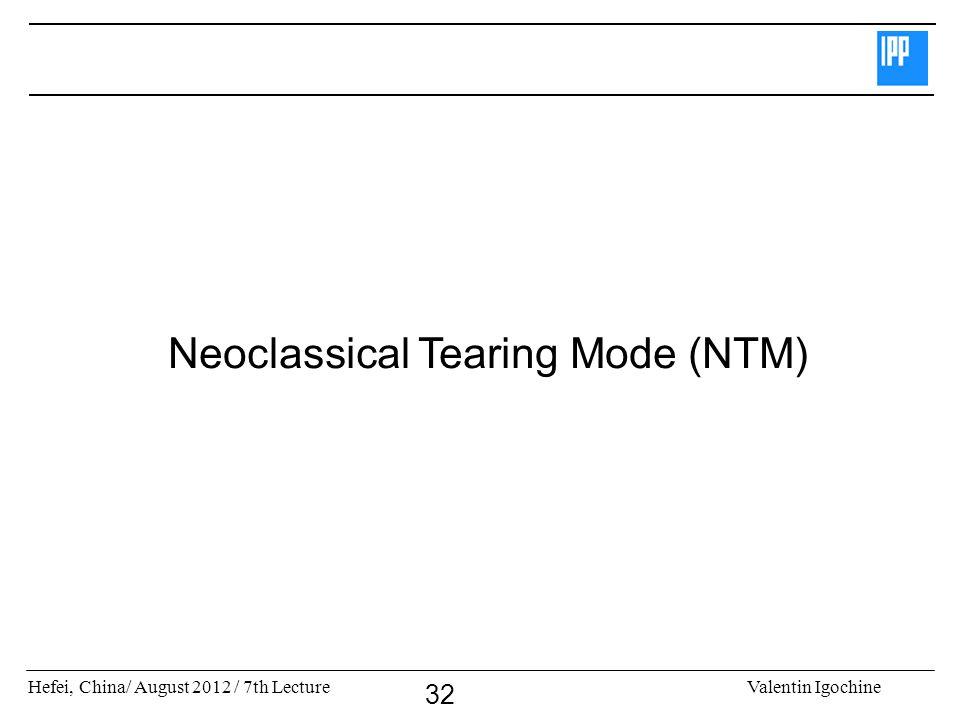 Hefei, China/ August 2012 / 7th LectureValentin Igochine 32 Neoclassical Tearing Mode (NTM)