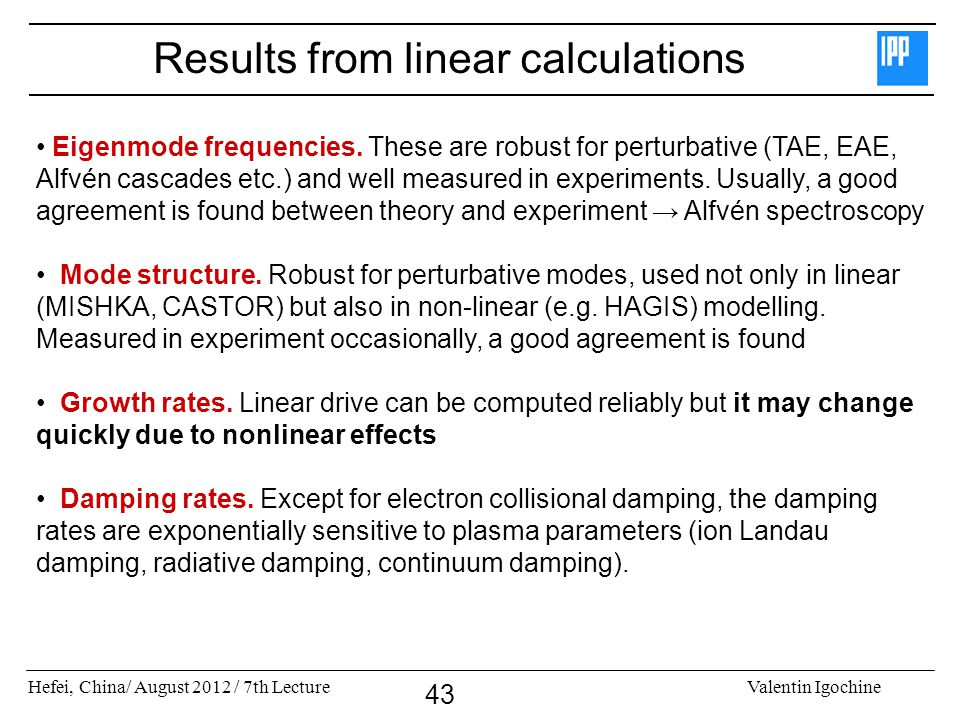 Hefei, China/ August 2012 / 7th LectureValentin Igochine 43 Results from linear calculations Eigenmode frequencies. These are robust for perturbative