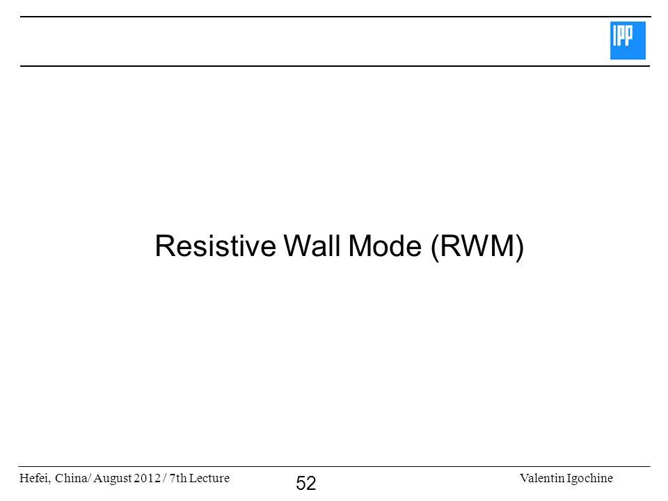 Hefei, China/ August 2012 / 7th LectureValentin Igochine 52 Resistive Wall Mode (RWM)
