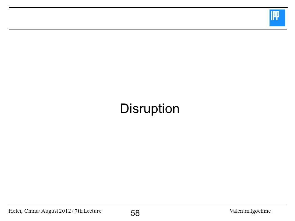 Hefei, China/ August 2012 / 7th LectureValentin Igochine 58 Disruption
