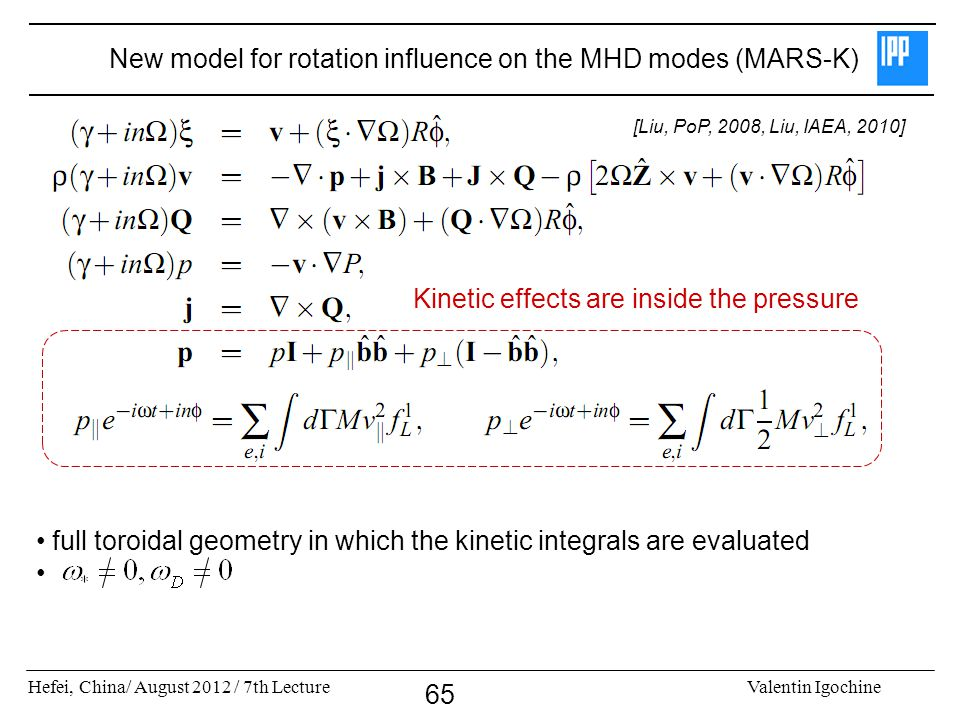 Hefei, China/ August 2012 / 7th LectureValentin Igochine 65 New model for rotation influence on the MHD modes (MARS-K) full toroidal geometry in which