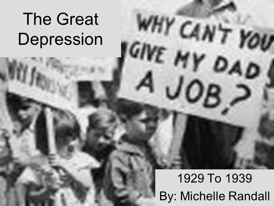 The Great Depression 1929 To 1939 By: Michelle Randall