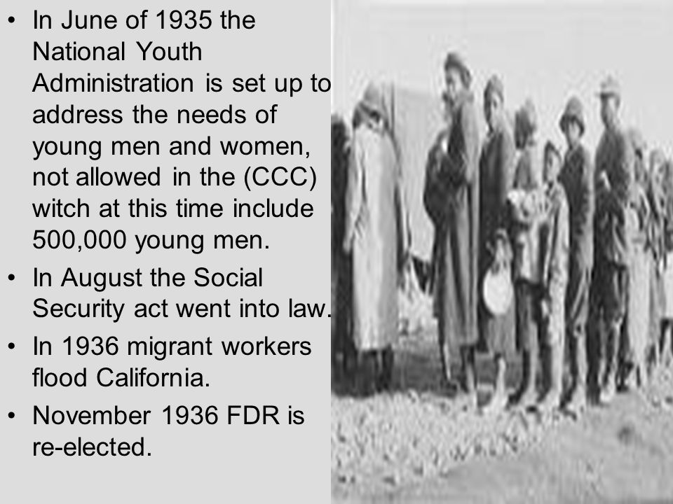 In June of 1935 the National Youth Administration is set up to address the needs of young men and women, not allowed in the (CCC) witch at this time include 500,000 young men.