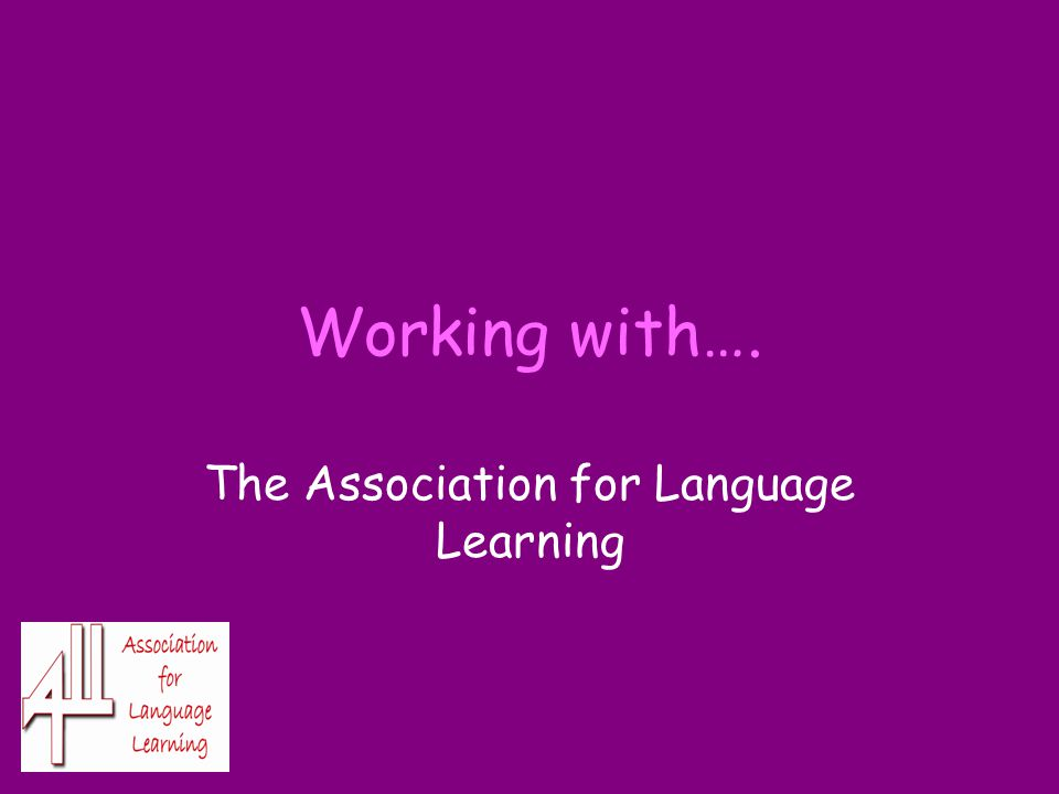Working with…. The Association for Language Learning