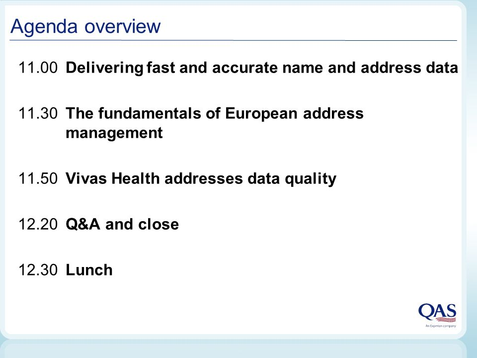 Agenda overview 11.00 Delivering fast and accurate name and address data 11.30The fundamentals of European address management 11.50Vivas Health addres