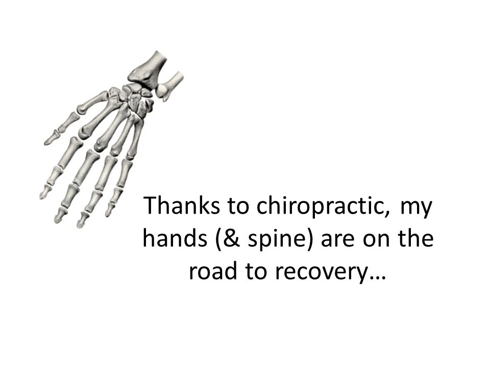 Thanks to chiropractic, my hands (& spine) are on the road to recovery…