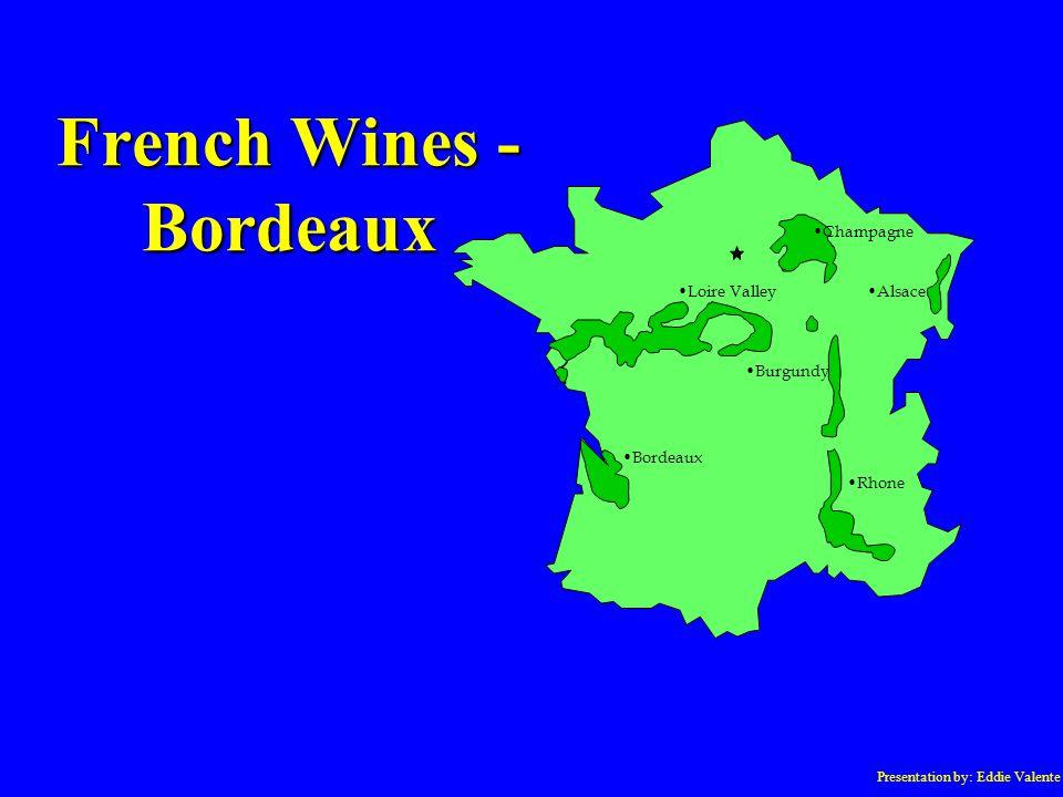 Presentation by: Eddie Valente French Wines - Bordeaux Champagne Loire Valley Burgundy Bordeaux Alsace Rhone