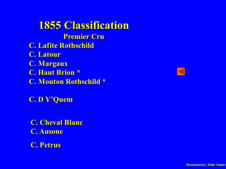 Presentation by: Eddie Valente 1855 Classification Premier Cru C.