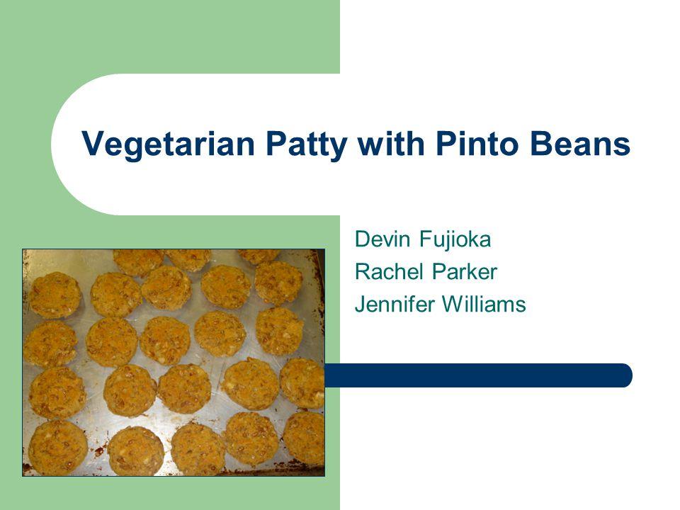 Vegetarian Patty with Pinto Beans Devin Fujioka Rachel Parker Jennifer Williams