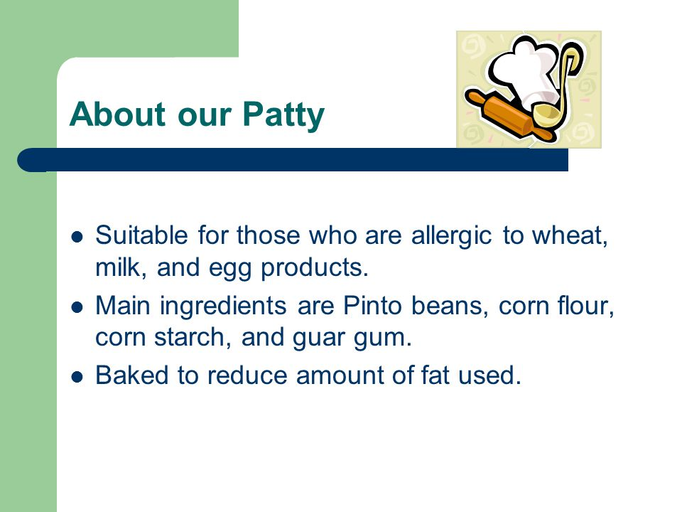 About our Patty Suitable for those who are allergic to wheat, milk, and egg products.