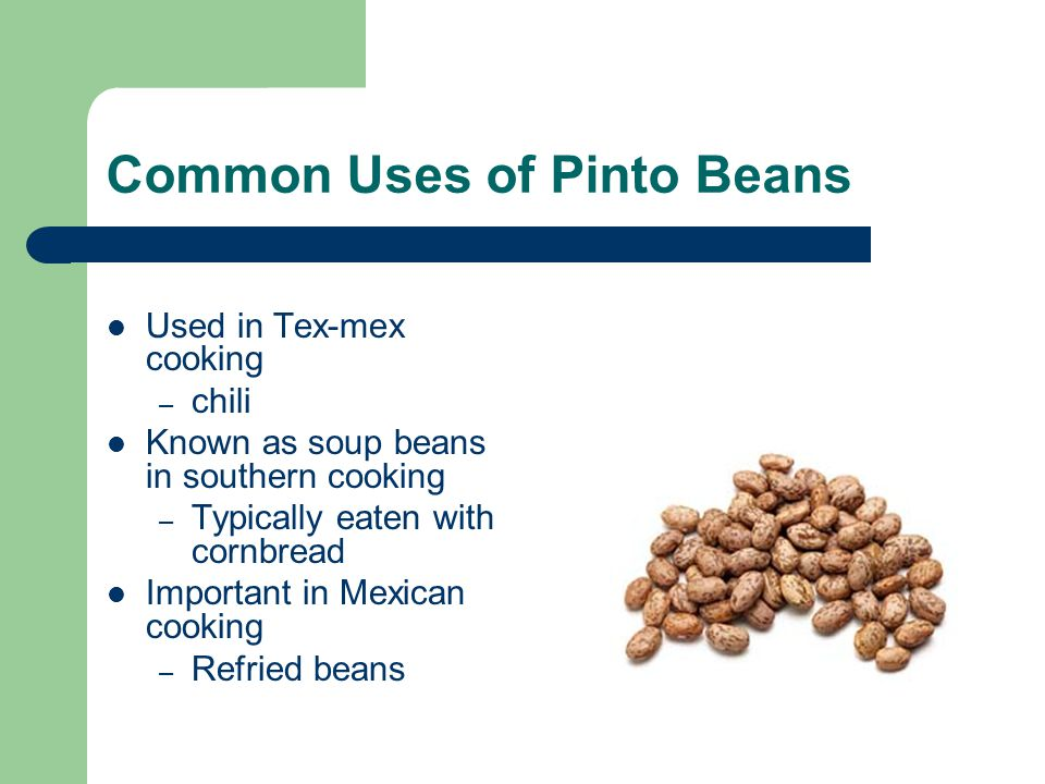 Benefits of Pinto beans Excellent source of fiber.