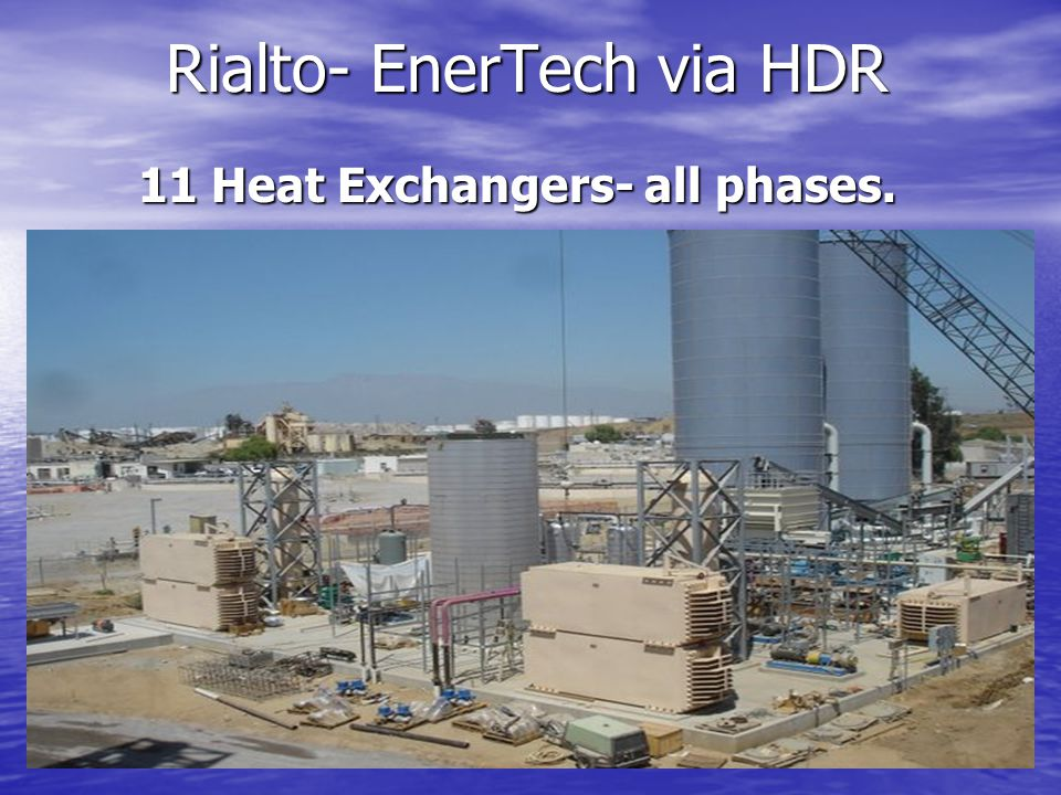 Rialto- EnerTech via HDR Rialto- EnerTech via HDR 11 Heat Exchangers- all phases. 11 Heat Exchangers- all phases.