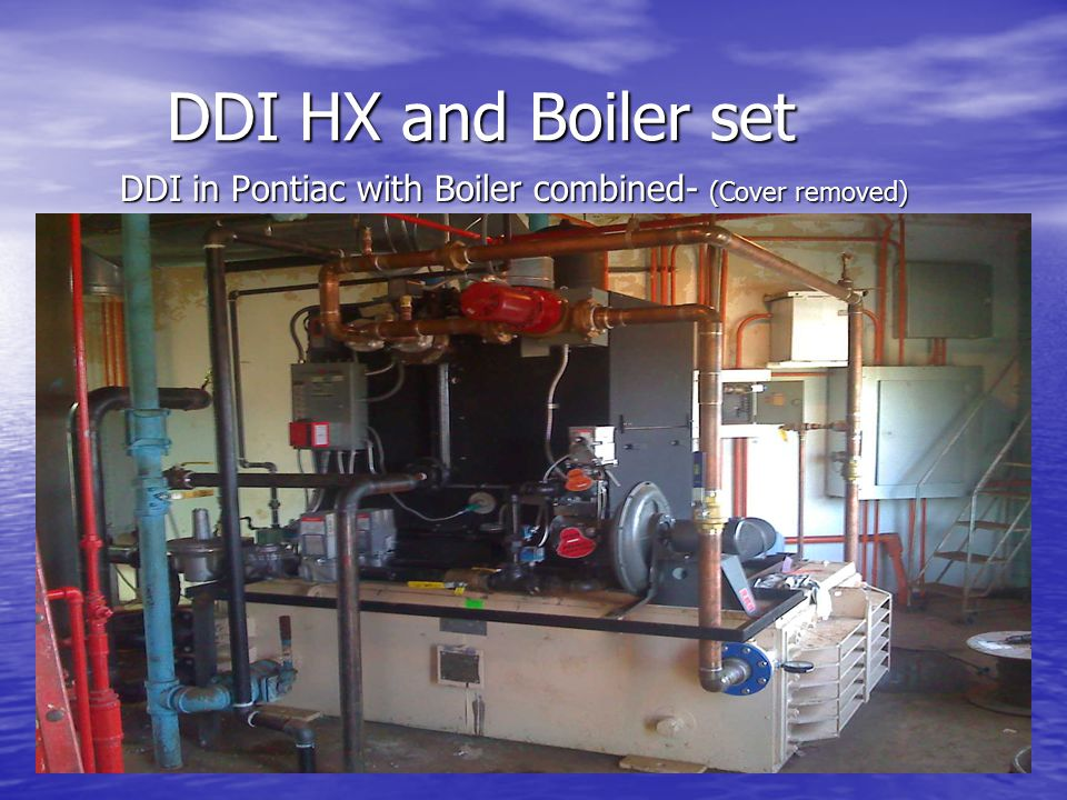 DDI HX and Boiler set DDI HX and Boiler set DDI in Pontiac with Boiler combined- (Cover removed) DDI in Pontiac with Boiler combined- (Cover removed)