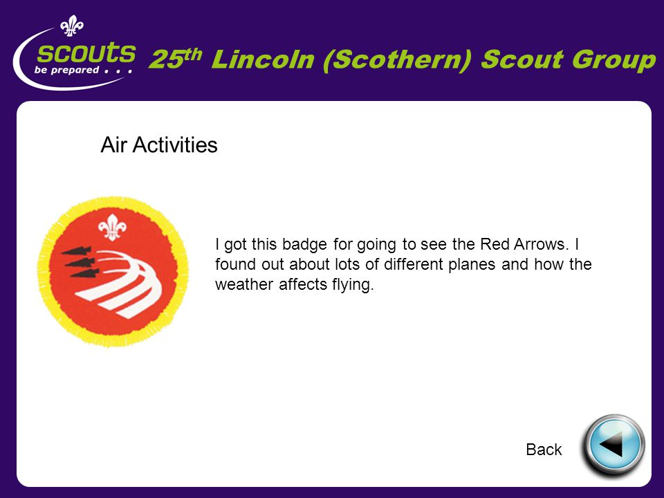25 th Lincoln (Scothern) Scout Group Faith I got this badge for making a power point presentation.