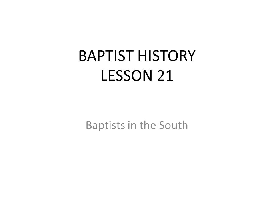 Baptists in the South BAPTIST HISTORY LESSON 21