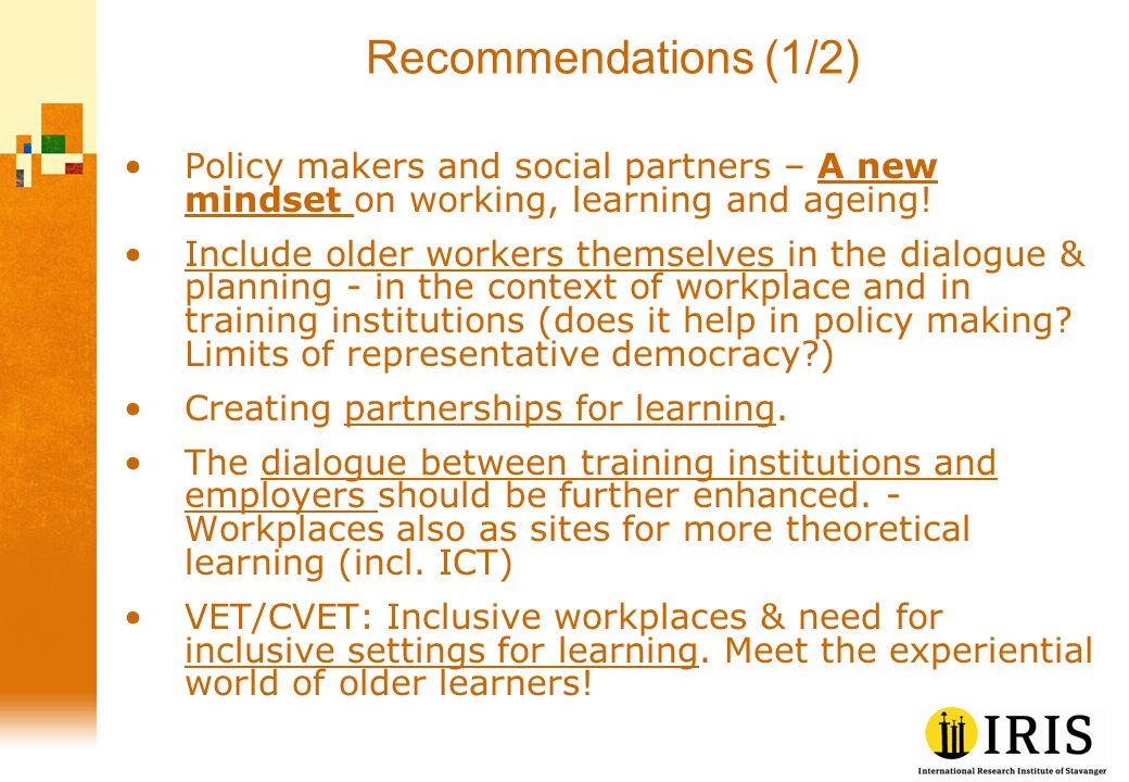 Recommendations (1/2) Policy makers and social partners – A new mindset on working, learning and ageing.