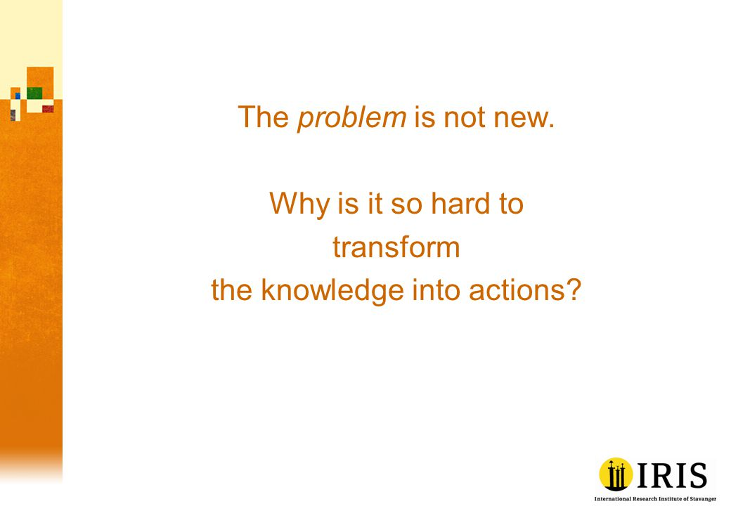 The problem is not new. Why is it so hard to transform the knowledge into actions