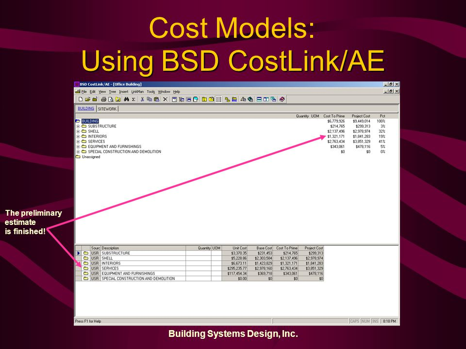 Building Systems Design, Inc. Using BSD CostLink/AE The preliminary estimate is finished.