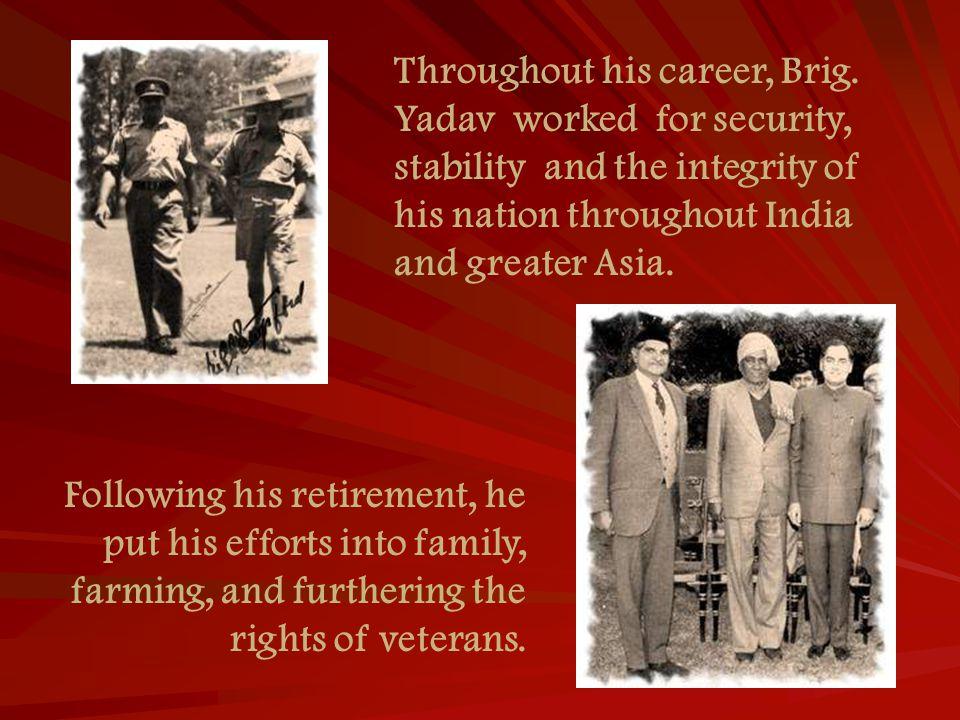 Throughout his career, Brig.