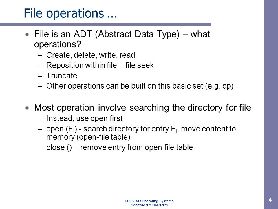 5 File operations Open/Close in multiuser systems –Per-process and system-wide tables Entry in the per-process table points to system-wide table –System-wide table keeps process-independent information (e.g.