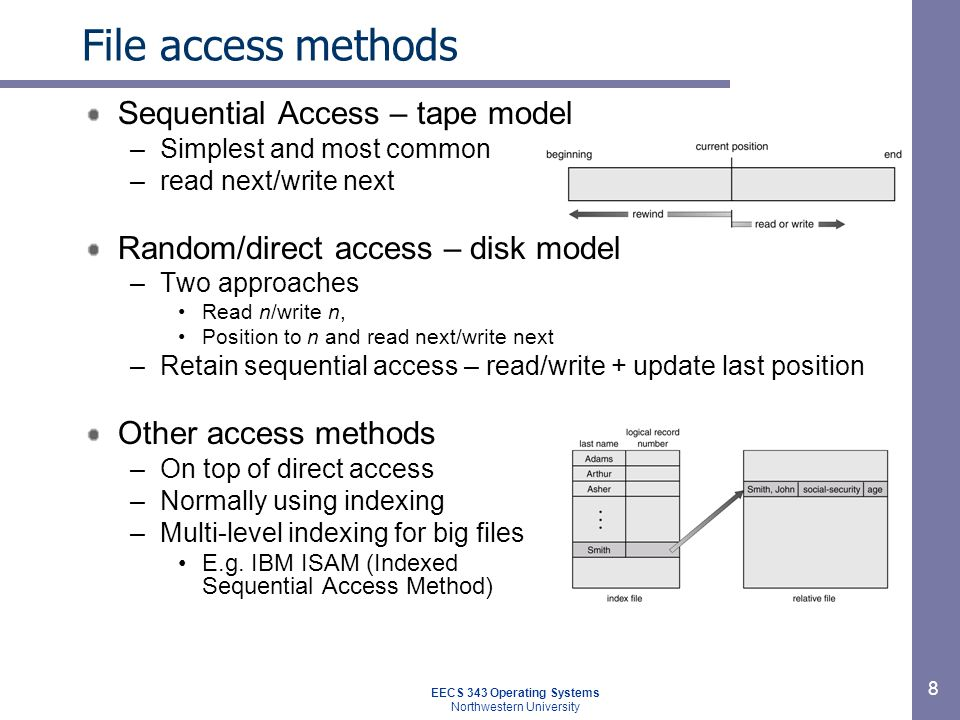 8 File access methods Sequential Access – tape model –Simplest and most common –read next/write next Random/direct access – disk model –Two approaches