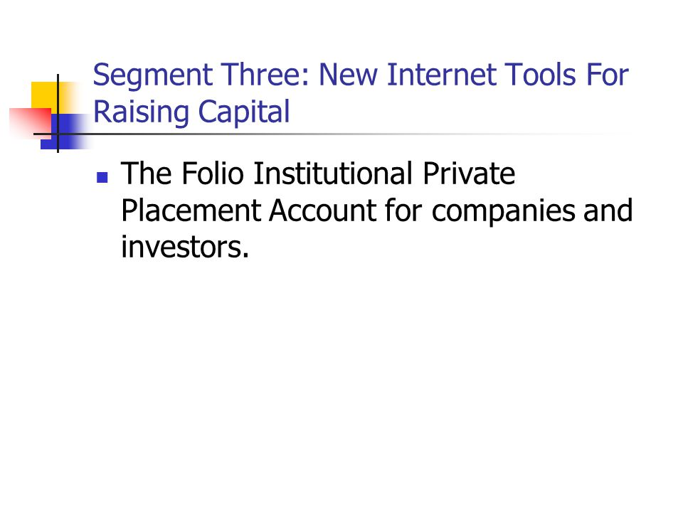Segment Three: New Internet Tools For Raising Capital The Folio Institutional Private Placement Account for companies and investors.