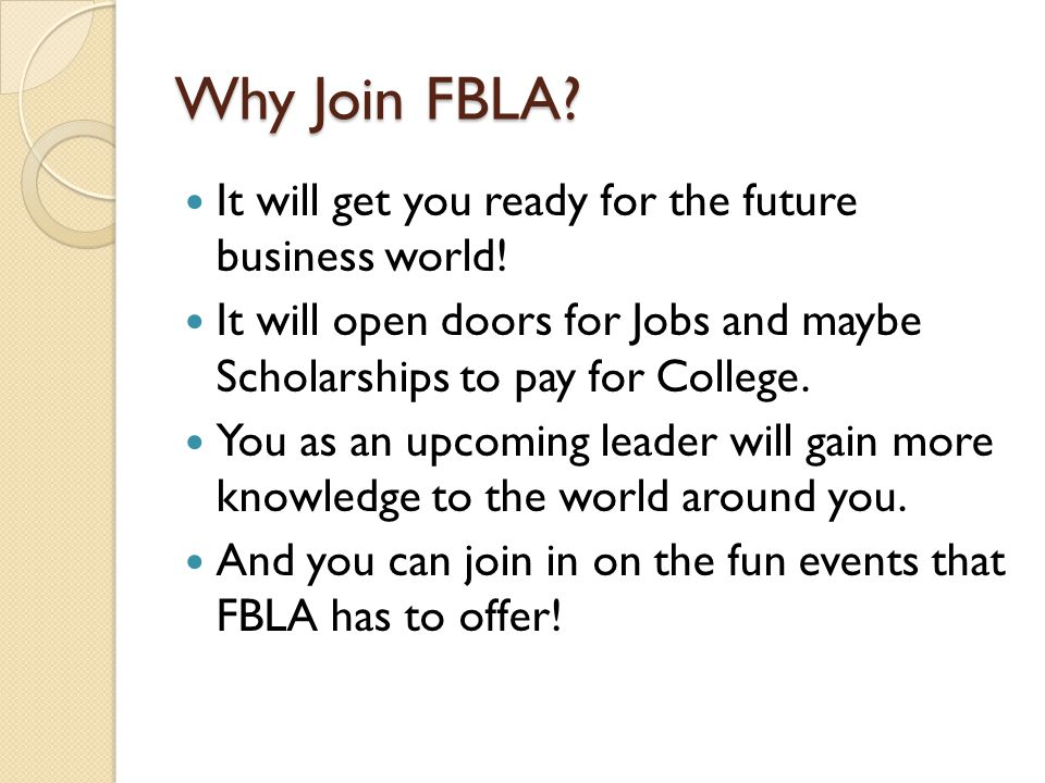 Why Join FBLA. It will get you ready for the future business world.