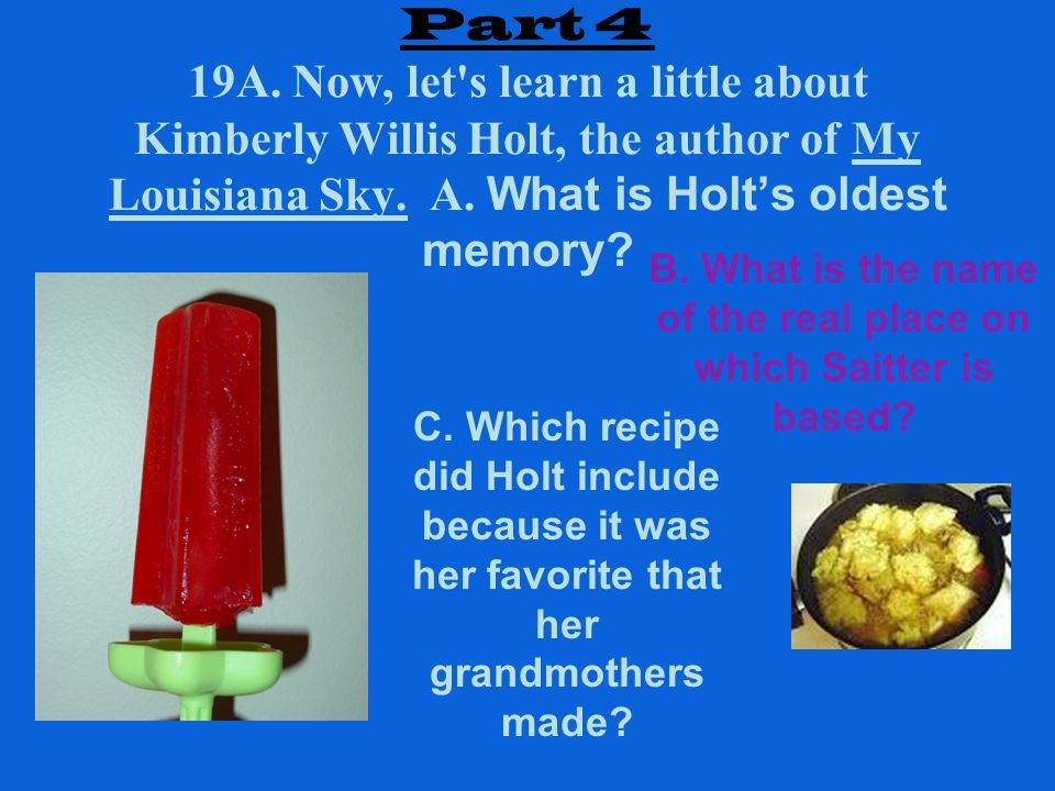 Part 4 19A. Now, let s learn a little about Kimberly Willis Holt, the author of My Louisiana Sky.