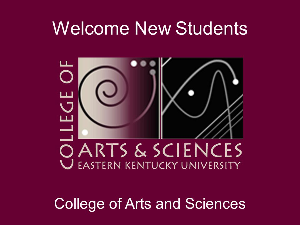 Welcome New Students College of Arts and Sciences