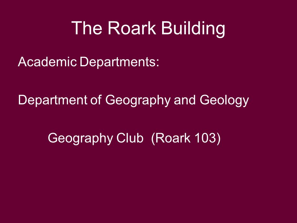 The Roark Building Academic Departments: Department of Geography and Geology Geography Club (Roark 103)