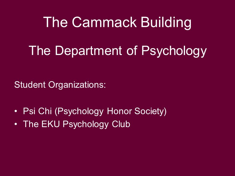 The Department of Psychology Student Organizations: Psi Chi (Psychology Honor Society) The EKU Psychology Club