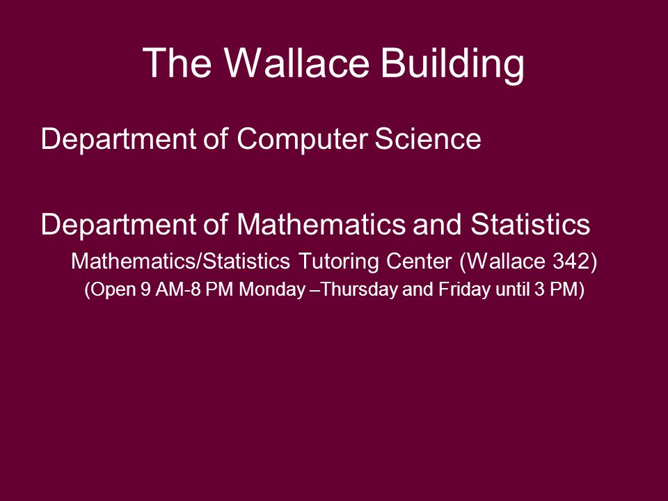 Department of Computer Science Department of Mathematics and Statistics Mathematics/Statistics Tutoring Center (Wallace 342) (Open 9 AM-8 PM Monday –Thursday and Friday until 3 PM)