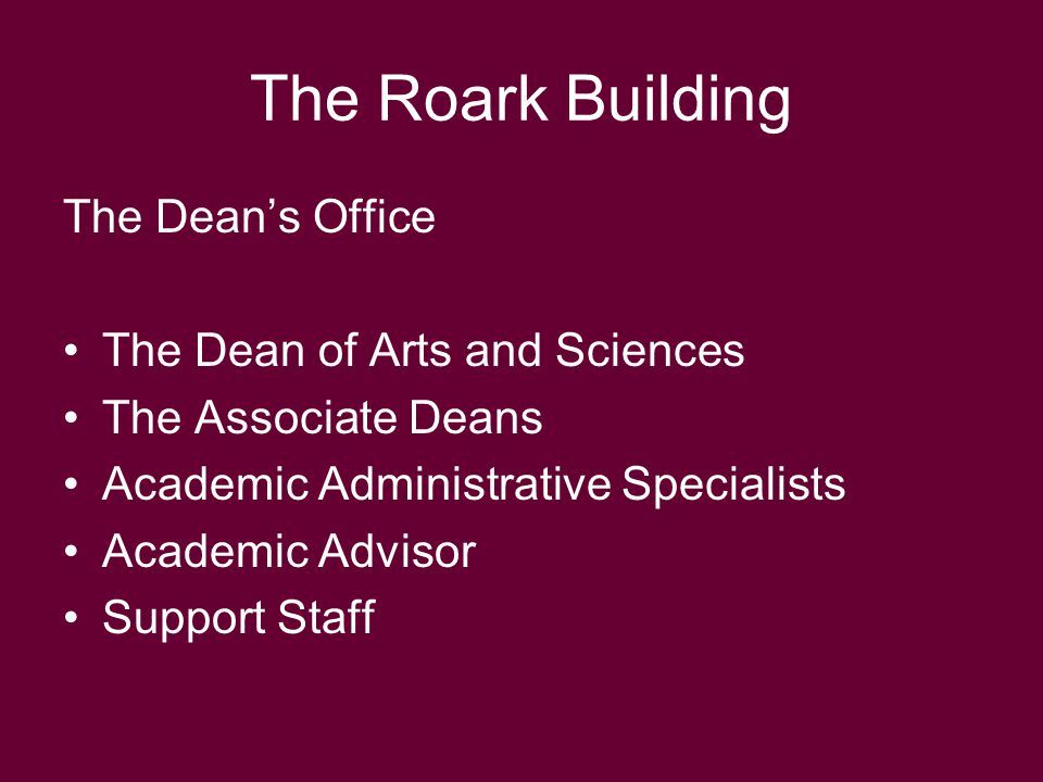 The Dean's Office The Dean of Arts and Sciences The Associate Deans Academic Administrative Specialists Academic Advisor Support Staff