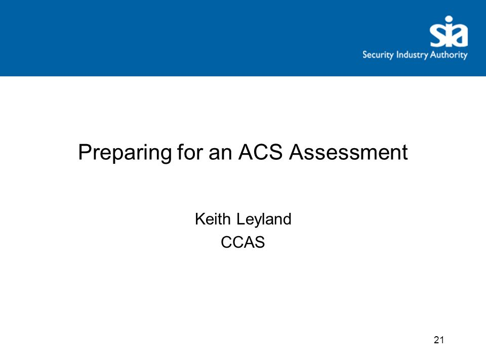 21 Preparing for an ACS Assessment Keith Leyland CCAS