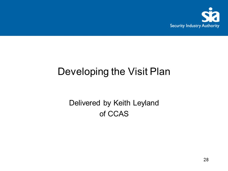 28 Developing the Visit Plan Delivered by Keith Leyland of CCAS