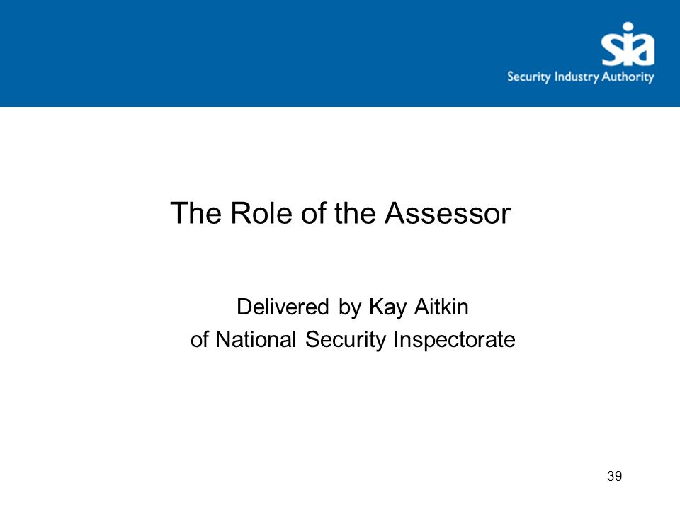 39 The Role of the Assessor Delivered by Kay Aitkin of National Security Inspectorate