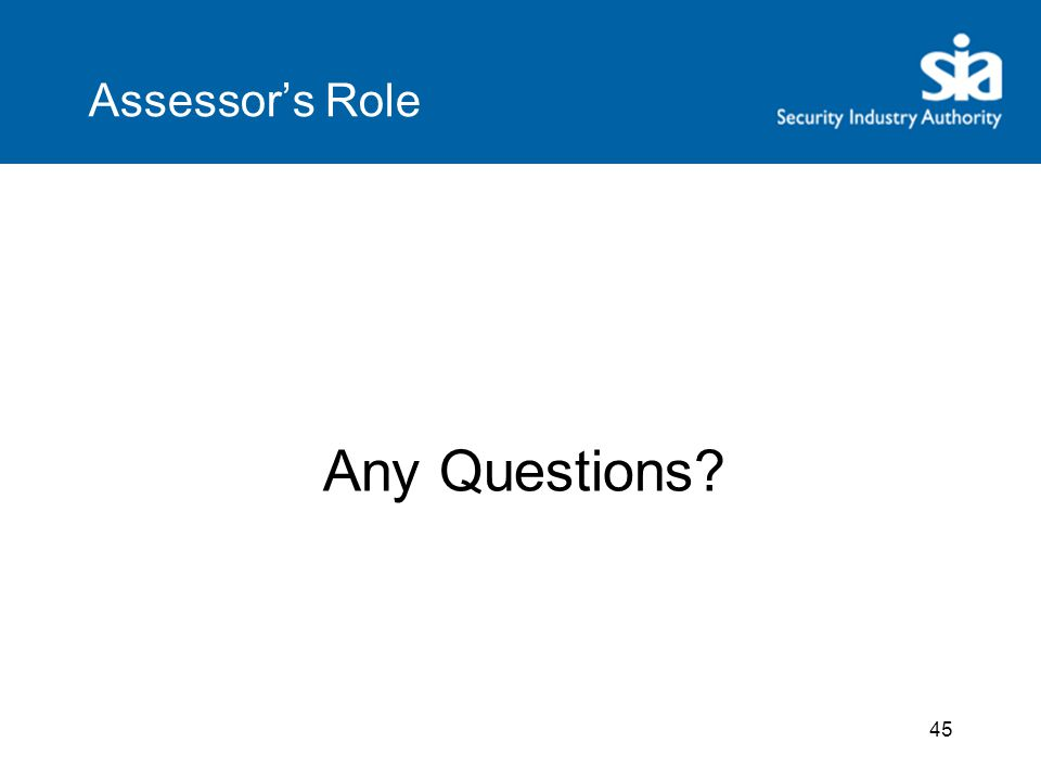 45 Assessor's Role Any Questions?