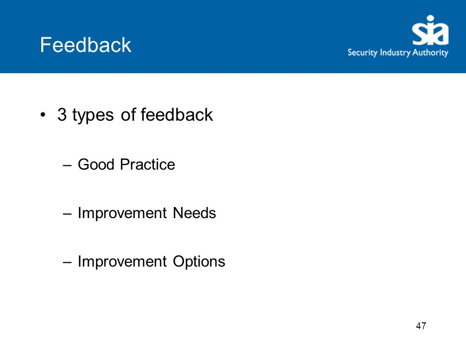 47 Feedback 3 types of feedback –Good Practice –Improvement Needs –Improvement Options