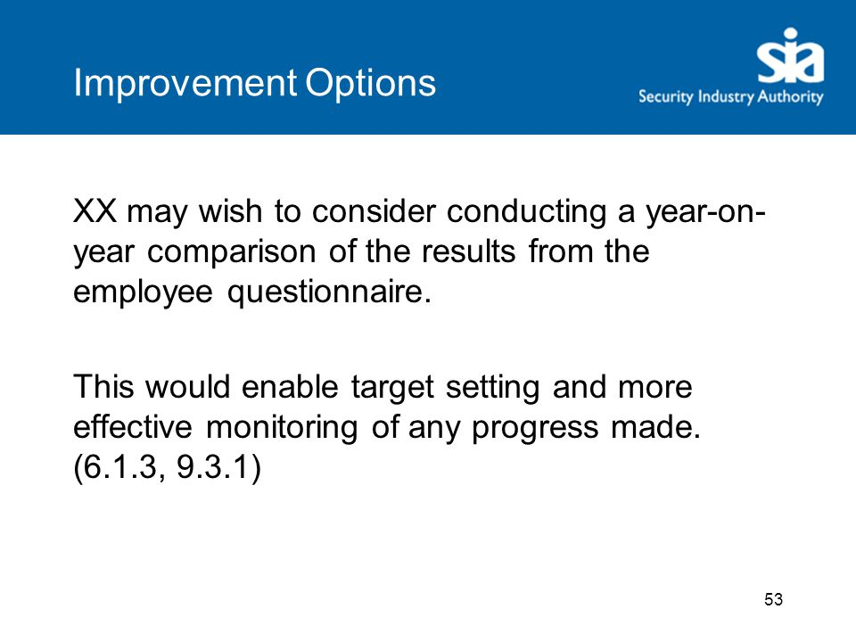 53 Improvement Options XX may wish to consider conducting a year-on- year comparison of the results from the employee questionnaire.