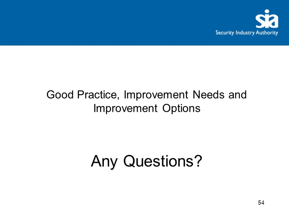Good Practice, Improvement Needs and Improvement Options G Any Questions.
