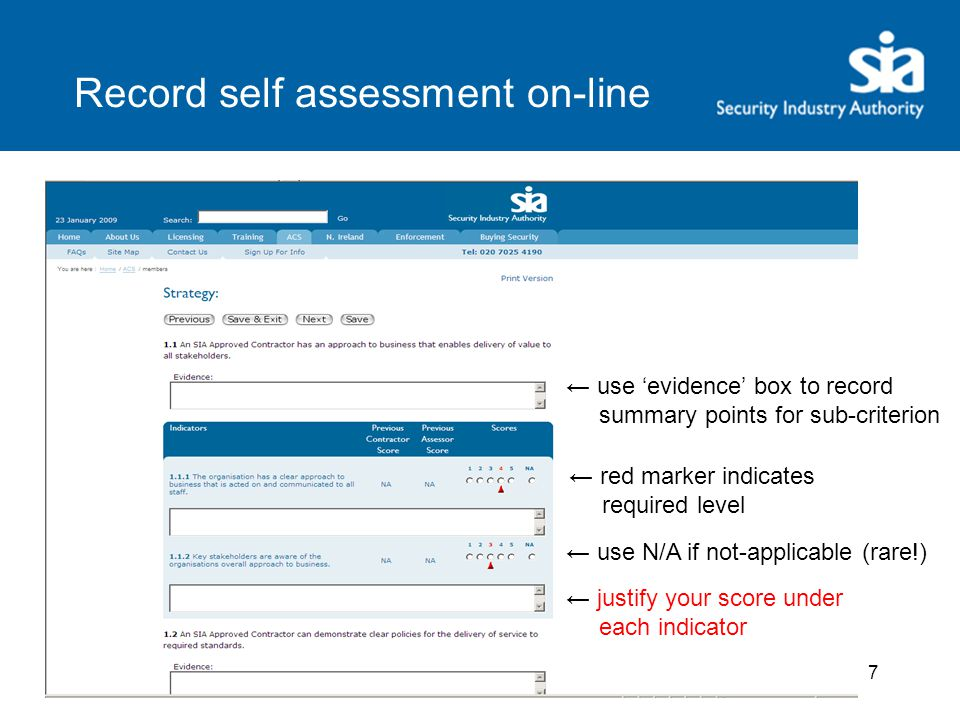 7 Record self assessment on-line ← use 'evidence' box to record summary points for sub-criterion ← use N/A if not-applicable (rare!) ← red marker indicates required level ← justify your score under each indicator