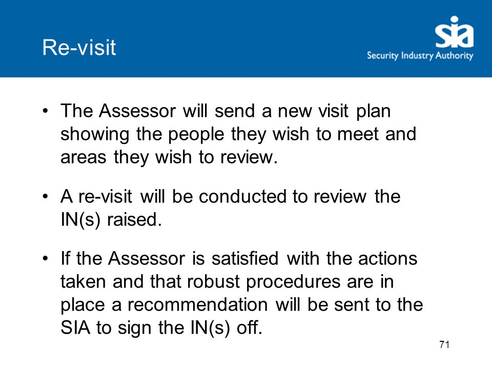 71 Re-visit The Assessor will send a new visit plan showing the people they wish to meet and areas they wish to review.
