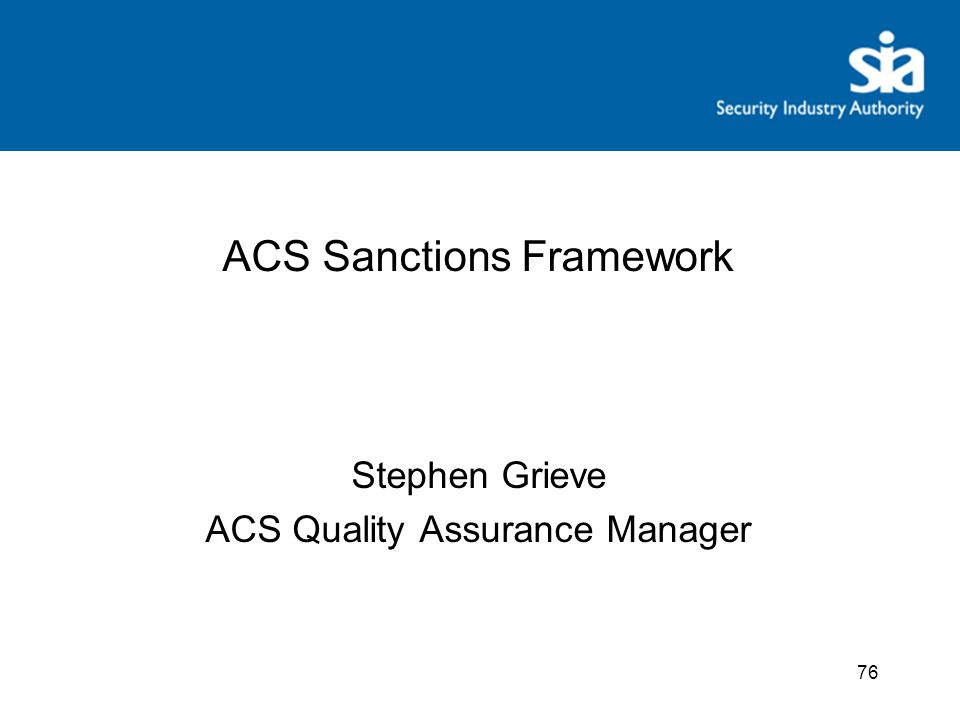 x ACS Sanctions Framework Stephen Grieve ACS Quality Assurance Manager 76