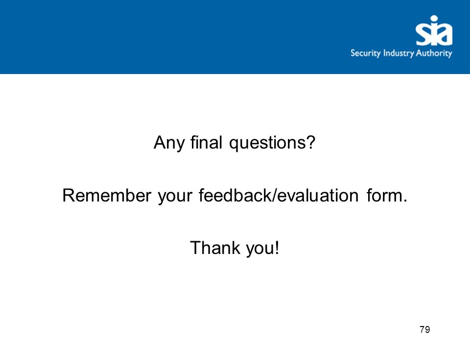 Any final questions? Remember your feedback/evaluation form. Thank you! 79